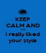 KEEP CALM AND srta i really liked your style - Personalised Poster A4 size