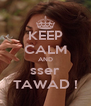 KEEP CALM AND sser TAWAD ! - Personalised Poster A4 size