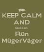 KEEP CALM AND Stükken  Flün MügerVäger - Personalised Poster A4 size