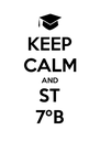 KEEP CALM AND ST 7ºB - Personalised Poster A4 size