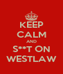 KEEP CALM AND S**T ON WESTLAW - Personalised Poster A4 size