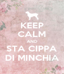 KEEP CALM AND STA CIPPA DI MINCHIA - Personalised Poster A4 size