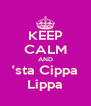 KEEP CALM AND 'sta Cippa Lippa - Personalised Poster A4 size