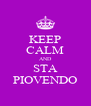 KEEP CALM AND STA PIOVENDO - Personalised Poster A4 size