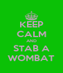 KEEP CALM AND STAB A WOMBAT - Personalised Poster A4 size