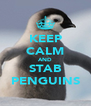 KEEP CALM AND STAB PENGUINS - Personalised Poster A4 size