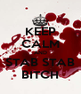 KEEP CALM AND STAB STAB BITCH - Personalised Poster A4 size