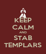 KEEP CALM AND STAB TEMPLARS - Personalised Poster A4 size