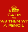 KEEP CALM AND STAB THEM WITH A PENCIL - Personalised Poster A4 size