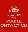 KEEP CALM AND STABLE  CONTACT CDC - Personalised Poster A4 size