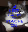 KEEP CALM AND 'STACHE ON - Personalised Poster A4 size