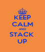 KEEP CALM AND STACK  UP - Personalised Poster A4 size