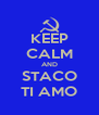 KEEP CALM AND STACO TI AMO - Personalised Poster A4 size