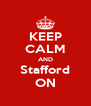 KEEP CALM AND Stafford ON - Personalised Poster A4 size