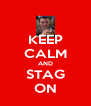 KEEP CALM AND STAG ON - Personalised Poster A4 size