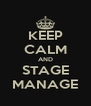 KEEP CALM AND STAGE MANAGE - Personalised Poster A4 size