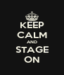 KEEP CALM AND STAGE ON - Personalised Poster A4 size