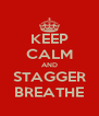 KEEP CALM AND STAGGER BREATHE - Personalised Poster A4 size