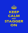 KEEP CALM AND STAGGER ON - Personalised Poster A4 size