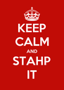KEEP CALM AND STAHP IT - Personalised Poster A4 size