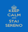 KEEP CALM AND STAI SERENO - Personalised Poster A4 size