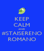 KEEP CALM AND #STAISERENO ROMANO - Personalised Poster A4 size