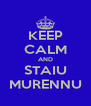 KEEP CALM AND STAIU MURENNU - Personalised Poster A4 size