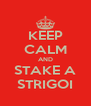 KEEP CALM AND STAKE A STRIGOI - Personalised Poster A4 size