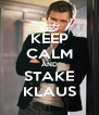 KEEP CALM AND STAKE KLAUS - Personalised Poster A4 size