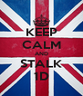 KEEP CALM AND STALK 1D - Personalised Poster A4 size