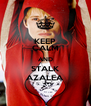 KEEP CALM AND STALK AZALEA - Personalised Poster A4 size