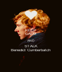 KEEP CALM AND STALK Benedict Cumberbatch - Personalised Poster A4 size