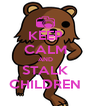KEEP CALM AND STALK CHILDREN - Personalised Poster A4 size