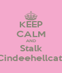 KEEP CALM AND Stalk Cindeehellcat  - Personalised Poster A4 size