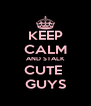 KEEP CALM AND STALK CUTE  GUYS - Personalised Poster A4 size