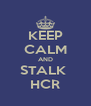 KEEP CALM AND STALK  HCR - Personalised Poster A4 size