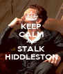 KEEP CALM AND STALK HIDDLESTON - Personalised Poster A4 size