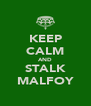 KEEP CALM AND STALK MALFOY - Personalised Poster A4 size