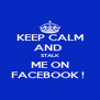 KEEP CALM AND  STALK ME ON FACEBOOK !  - Personalised Poster A4 size