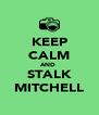 KEEP CALM AND  STALK MITCHELL - Personalised Poster A4 size