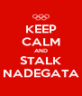 KEEP CALM AND STALK NADEGATA - Personalised Poster A4 size
