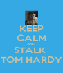 KEEP CALM AND STALK  TOM HARDY - Personalised Poster A4 size