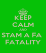 KEEP CALM AND STAM A FA  FATALITY - Personalised Poster A4 size