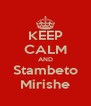 KEEP CALM AND Stambeto Mirishe - Personalised Poster A4 size