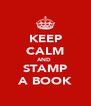 KEEP CALM AND  STAMP A BOOK - Personalised Poster A4 size