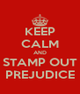 KEEP CALM AND STAMP OUT PREJUDICE - Personalised Poster A4 size