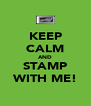 KEEP CALM AND STAMP WITH ME! - Personalised Poster A4 size