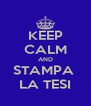 KEEP CALM AND STAMPA  LA TESI - Personalised Poster A4 size