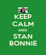 KEEP CALM AND STAN BONNIE - Personalised Poster A4 size