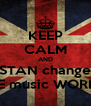 KEEP CALM AND STAN change THE music WORLD  - Personalised Poster A4 size